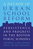 A Decade of Urban School Reform, Edited by S. Paul Reville, with Celine Coggins, 1891792377
