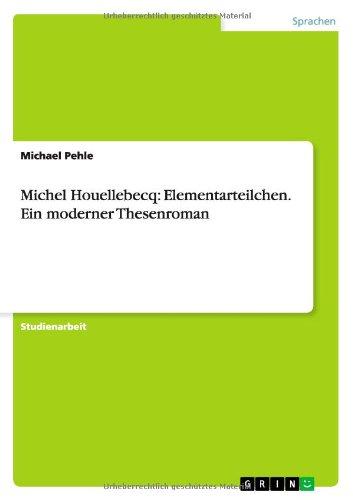 Michel Houellebecq: Elementarteilchen. Ein moderner Thesenroman