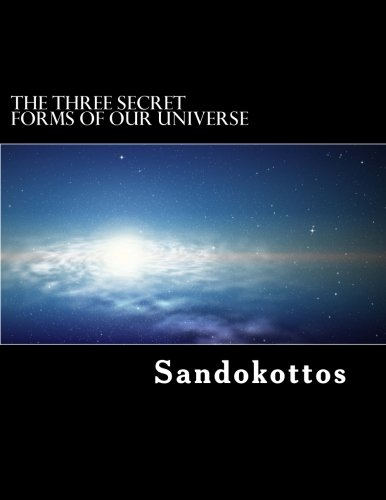 Three Secret Forms of Our Universe: Understanding Our Universe Better!