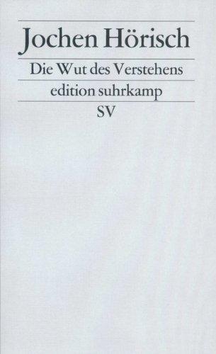 Die Wut des Verstehens: Zur Kritik der Hermeneutik (edition suhrkamp)