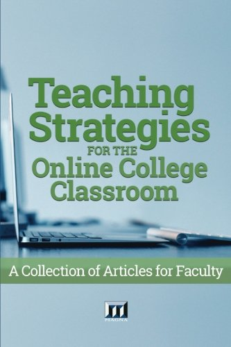 Teaching Strategies For The Online College Classroom  A Collection Of Articles For Faculty