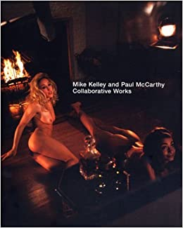 Book Mike Kelley and Paul McCarthy: Collaborative Works by Philip Monk (2000-06-06)