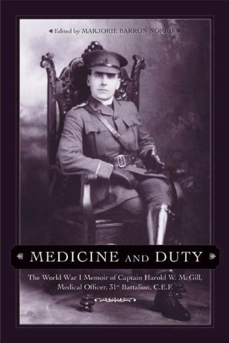 Medicine and Duty: The World War I Memoir of Captain Harold W. Mcgill, Medical Officer 31st Battalion C.E.F. (Legacies Shared)