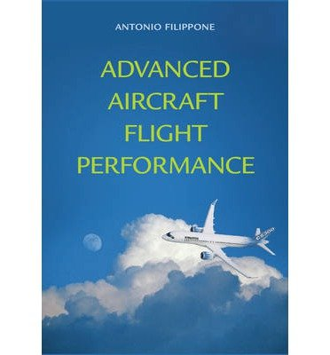 Download [ Advanced Aircraft Flight Performance (Cambridge Aerospace #34) ] By Filippone, Antonio ( Author ) [ 2012 ) [ Hardcover ] PDF