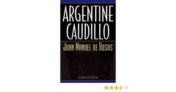 Argentine Caudillo: Juan Manuel de Rosas Latin American Silhouettes: Amazon.es: Lynch, John: Libros en idiomas extranjeros