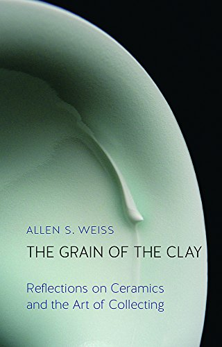 The Grain of the Clay: Reflections on Ceramics and the Art of Collecting