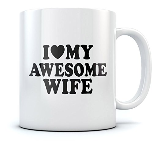 I Love My Awesome Wife Coffee Mug - Anniversary / Valentine's Day Gift from Husband Birthday Gift for Coffee & Tea Lovers - Great Tea Cup For Her At the Office Mother's Day Gift Mug 15 Oz. White