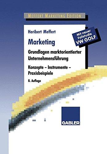 Marketing. Grundlagen marktorientierter Unternehmensführung. Konzepte, Instrumente, Praxisbeispiele. Mit neuer Fallstudie VW Golf