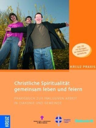 christliche-spiritualitt-gemeinsam-leben-und-feiern-praxisbuch-zur-inklusiven-arbeit-in-diakonie-und-gemeinde