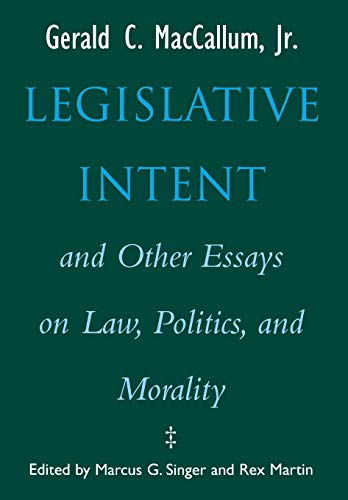 Legislative Intent and Other Essays on Politics, Law, and Morality -  Gerald C. Maccallum, Hardcover