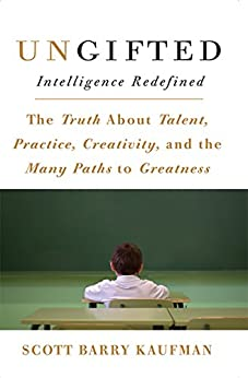 Ungifted: Intelligence Redefined by [Kaufman, Scott]
