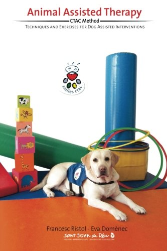 Therapy Animals (Animal Assisted Therapy: Techniques and Exercices for Dog Assisted Interventions.)