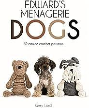 Edward's Menagerie: Dogs, 3: 50 Canine Crochet Patt