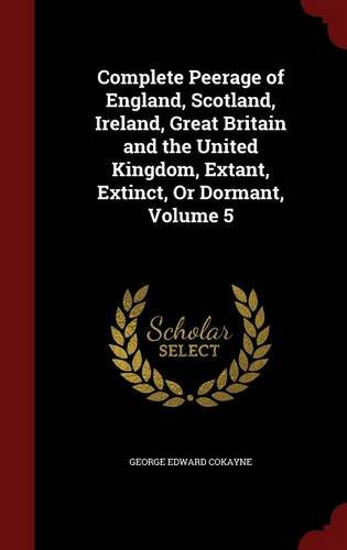 Complete Peerage of England, Scotland, Ireland, Great Britain and the United Kingdom, Extant, Extinct, Or Dormant, Volume 5