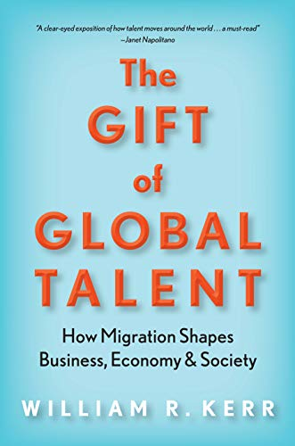 (The Gift of Global Talent: How Migration Shapes Business, Economy & Society)