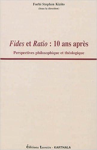 Fides et Ratio : 10 ans après. Perspectives philosophique et théologique pdf, epub