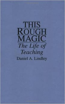 Book This Rough Magic: The Life of Teaching by Daniel Lindley (1993-11-19)