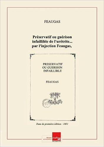 Télécharger depuis google book Préservatif ou guérison infaillible de l'urétrite... par l'injection Feaugas,... [Edition de 1851] PDF iBook B00JVDSPBS
