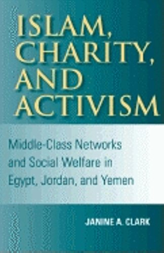 Islam, Charity, and Activism: Middle-Class Networks and Social Welfare in Egypt, Jordan, and Yemen (Indiana Series in Mi