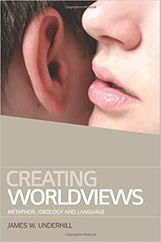 Read Creating Worldviews: Metaphor, Ideology and Language PDF, azw (Kindle), ePub, doc, mobi