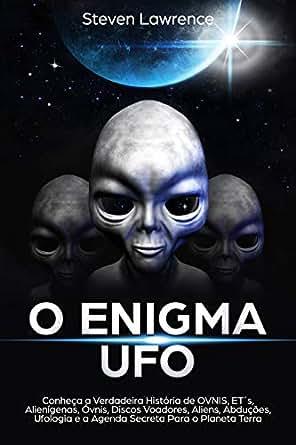 O Enigma UFO: Conheça a Verdadeira História de OVNIS, ET´s ...