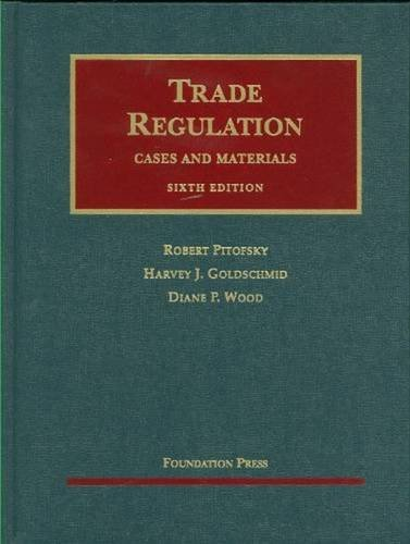 Trade Regulation: Cases and Materials, 6th Edition...