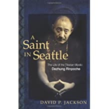 A Saint in Seattle: The Life of the Tibetan Mystic Dezhung Rinpoche