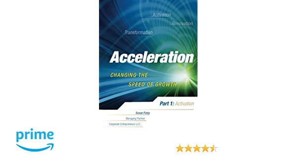 Acceleration: Changing the Speed of Growth