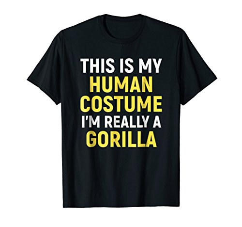This Is My Human Costume I'm Really A Gorilla T-shirt -
