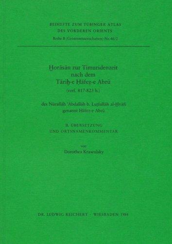 Horasan Zur Timuridenzeit Nach Dem Tarih-E Hafez-E Abru (Verf. 817-823 H.) Des Nurallah 'Abdallah B. Lutfallah Al-Hvafi Genannt Hafez-E Abru: 2. ... Des Vorderen Orients (Tavo)) (German Edition)