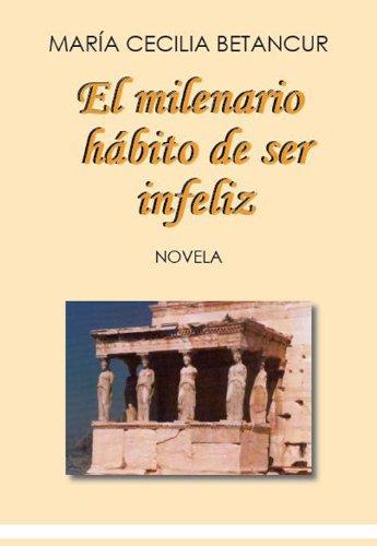 Descargar Libro El Milenario Hábito Se De Ser Infeliz María Cecilia Betancur