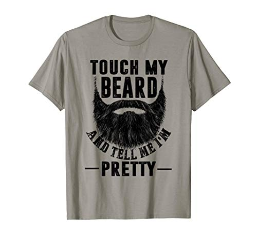 Touch My Beard And Tell Me I'm Pretty Funny Shirt Be the fir