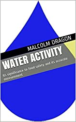 Water Activity: Its significance to food safety and its accurate measurement (English Edition)