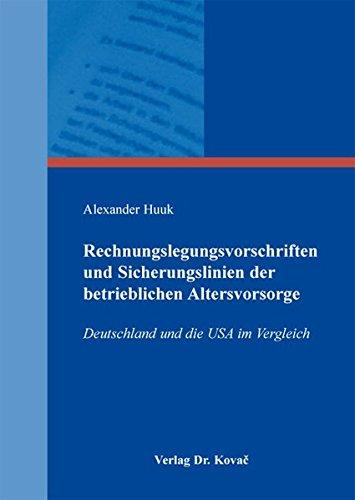 Read Online Rechnungslegungsvorschriften und Sicherungslinien der betrieblichen Altersvorsorge. Deutschland und die USA im Vergleich (Internationale Rechnungslegung) PDF