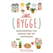 Hygge: Discovering The Danish Art of Happiness (Wellness Series Book 3)