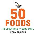 50 Foods: The Essentials of Good Taste | Edward Behr