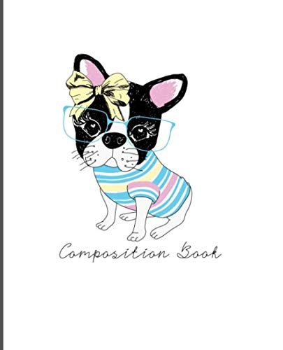 Composition Book: Wide Ruled Line Paper Composition Notebook for College, School, Journaling, or  Personal Use. A Back to School Must Have. Cute Boston Terrier Cover.