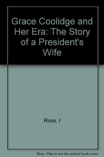 Grace Coolidge and Her Era: The Story of a President's Wife