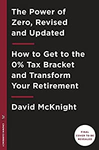 The Power of Zero, Revised and Updated: How to Get to the 0% Tax Bracket and Transform Your Retirement from Currency