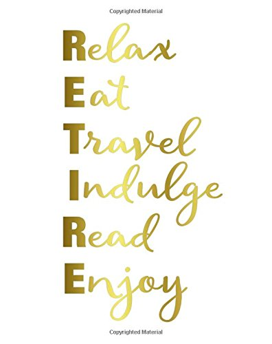 Download Retirement Notebook: RETIRE Relax, Eat, Travel, Indulge, Read, Enjoy : 8x10 Lined Notebook : Retirement Gift Idea for Teacher, Nurse, Boss and Coworker PDF