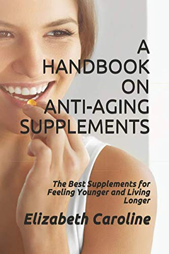 41KovGdxYvL - A Handbook On Anti-Aging Supplements: The Best Supplements for Feeling Younger and Living Longer