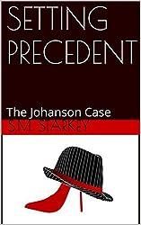 SETTING PRECEDENT: The Johanson Case (The Robicheaux Legacy Book 1)