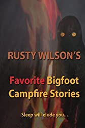 Rusty Wilson's Favorite Bigfoot Campfire Stories