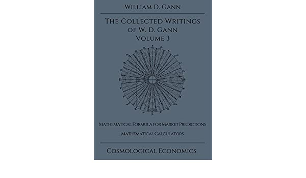 Collected Writings of W D  Gann - Volume 3: William D Gann