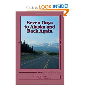 Seven Days to Alaska and Back Again Steven R. McCain and Debra K. McCain