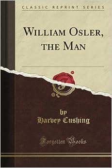 Book William Osler, the Man (Classic Reprint)