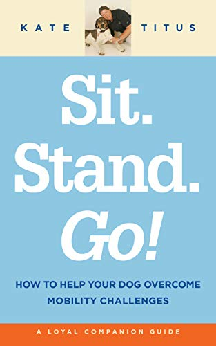 Sit. Stand. Go!: How to help your dog overcome mobility challenges (English Edition)
