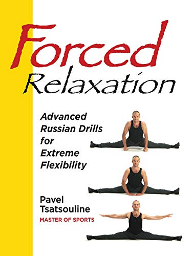 Forced Relaxation, Advanced Russian Drills for Extreme Flexibility