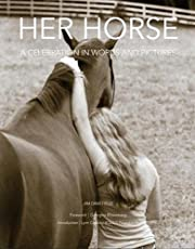 Her Horse: A Celebration in Words and Pictures