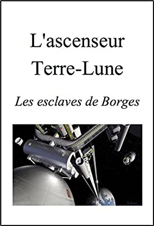 L'ascenseur Terre-Lune: Les esclaves de Borges (French <a href=